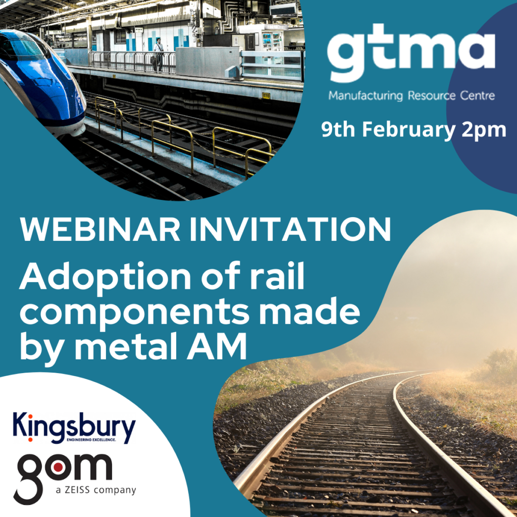 GTMA Rail & Additive Manufacturing webinar – 9th February 2021